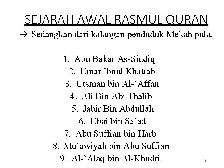 SEJARAH AWAL RASMUL QURAN Sedangkan dari kalangan penduduk Mekah pula, 1. Abu Bakar As-Siddiq