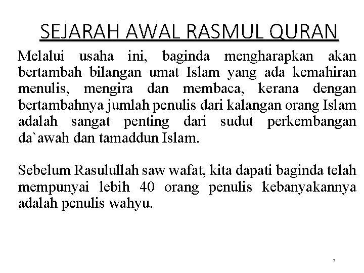 SEJARAH AWAL RASMUL QURAN Melalui usaha ini, baginda mengharapkan akan bertambah bilangan umat Islam