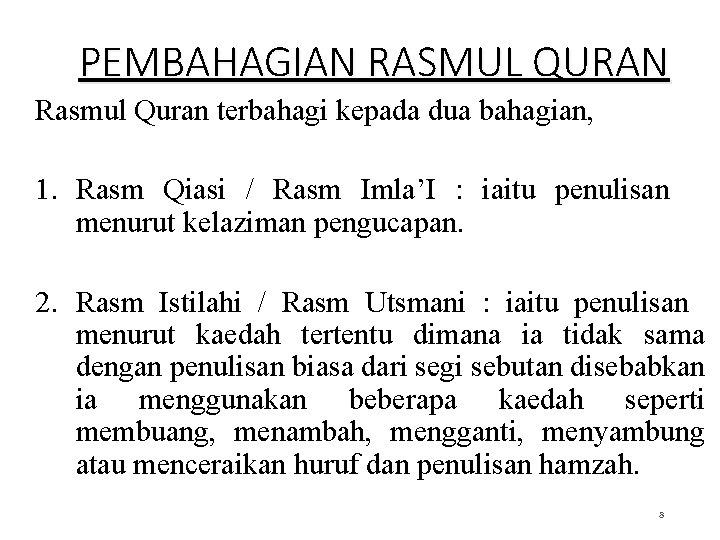 PEMBAHAGIAN RASMUL QURAN Rasmul Quran terbahagi kepada dua bahagian, 1. Rasm Qiasi / Rasm