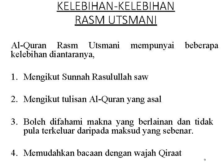 KELEBIHAN-KELEBIHAN RASM UTSMANI Al-Quran Rasm Utsmani mempunyai beberapa kelebihan diantaranya, 1. Mengikut Sunnah Rasulullah