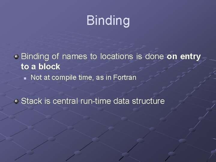 Binding of names to locations is done on entry to a block n Not