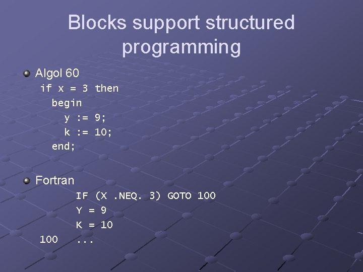 Blocks support structured programming Algol 60 if x = 3 begin y : =