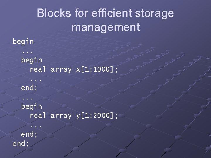 Blocks for efficient storage management begin. . . begin real array x[1: 1000]; .