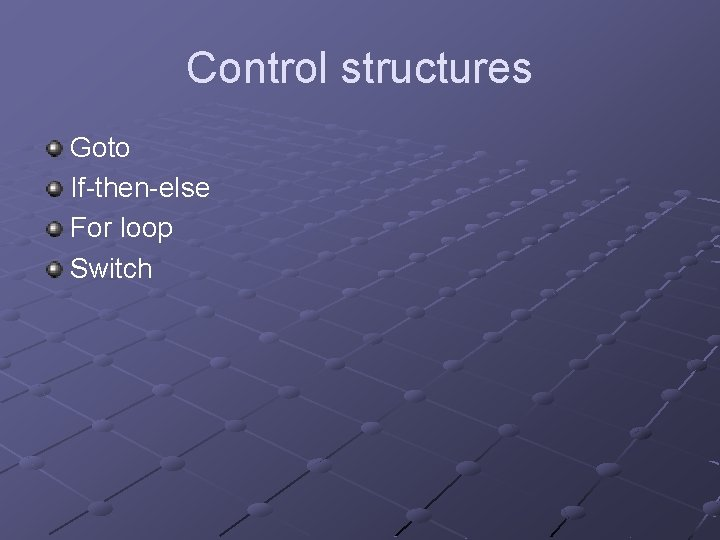 Control structures Goto If-then-else For loop Switch
