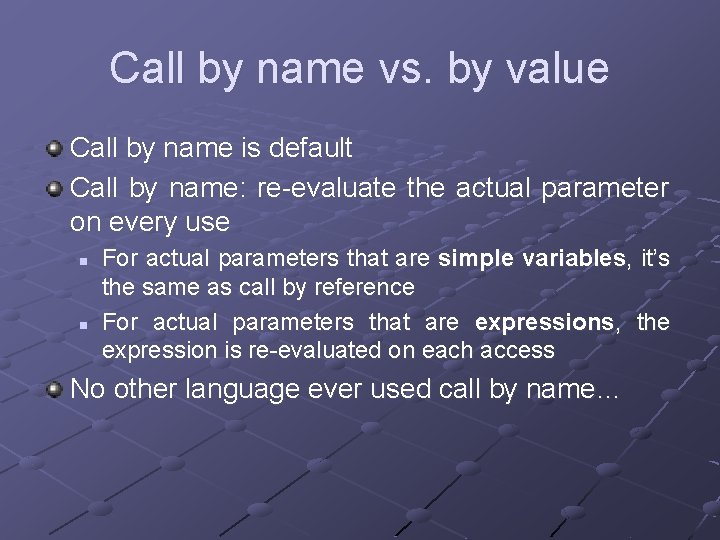 Call by name vs. by value Call by name is default Call by name: