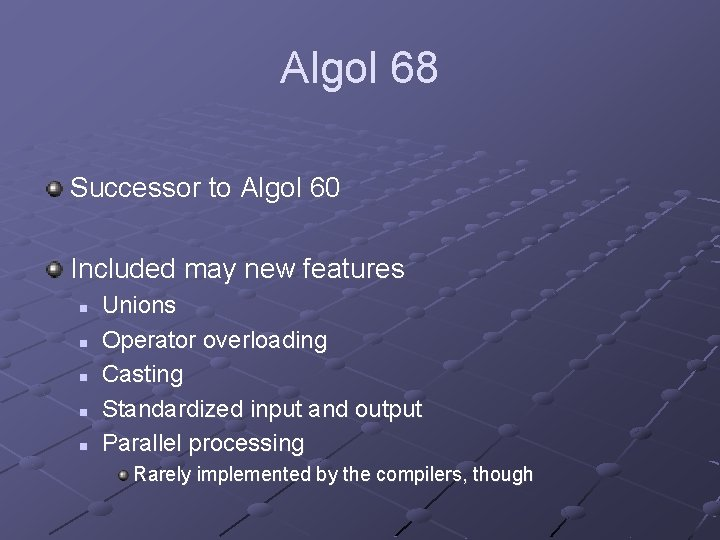 Algol 68 Successor to Algol 60 Included may new features n n n Unions