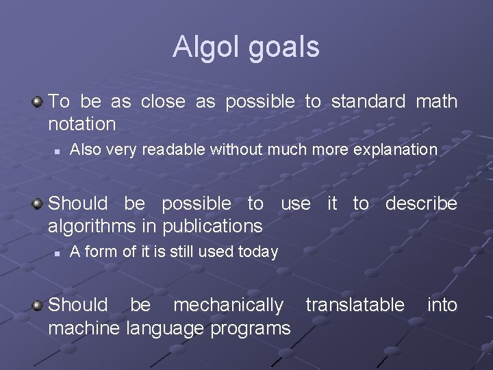 Algol goals To be as close as possible to standard math notation n Also