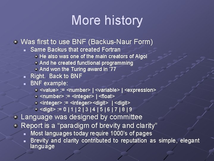 More history Was first to use BNF (Backus-Naur Form) n Same Backus that created