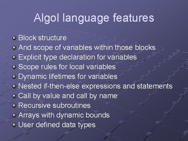 Algol language features Block structure And scope of variables within those blocks Explicit type