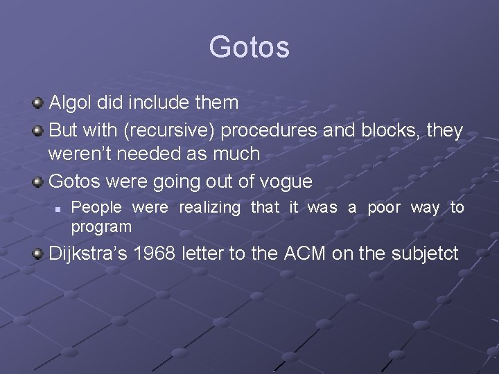 Gotos Algol did include them But with (recursive) procedures and blocks, they weren't needed