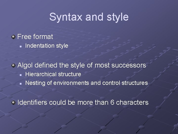 Syntax and style Free format n Indentation style Algol defined the style of most