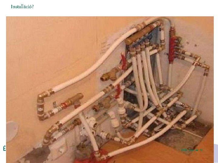 Installáció? DIASZÁM 12 Gázhálózat Karbantartási és Üzemeltetési Osztály 2008. Február 12.