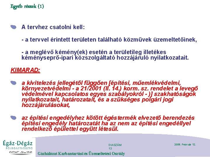 Egyéb részek (1) A tervhez csatolni kell: - a tervvel érintett területen található közművek