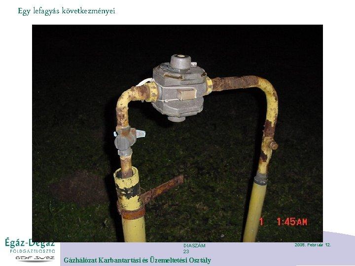 Egy lefagyás következményei DIASZÁM 23 Gázhálózat Karbantartási és Üzemeltetési Osztály 2008. Február 12.