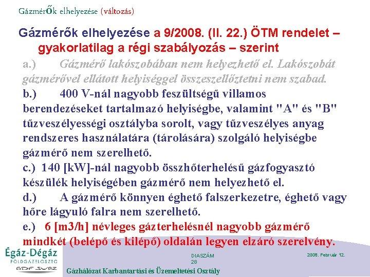 Gázmérők elhelyezése (változás) Gázmérők elhelyezése a 9/2008. (II. 22. ) ÖTM rendelet – gyakorlatilag