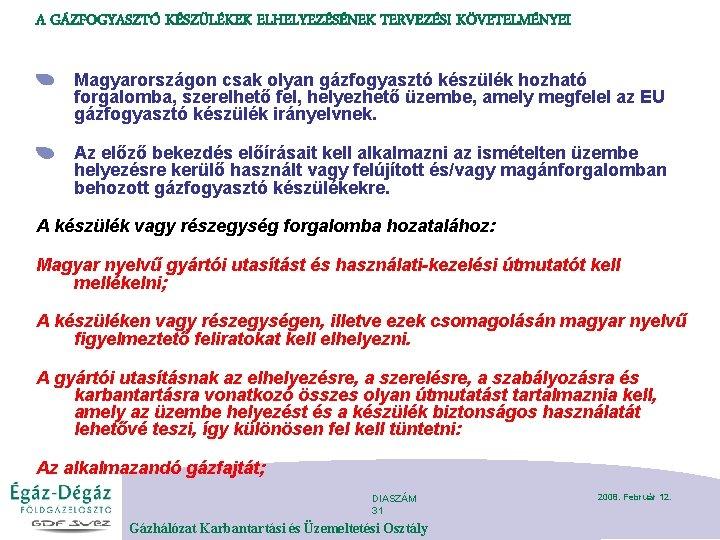 A GÁZFOGYASZTÓ KÉSZÜLÉKEK ELHELYEZÉSÉNEK TERVEZÉSI KÖVETELMÉNYEI Magyarországon csak olyan gázfogyasztó készülék hozható forgalomba, szerelhető