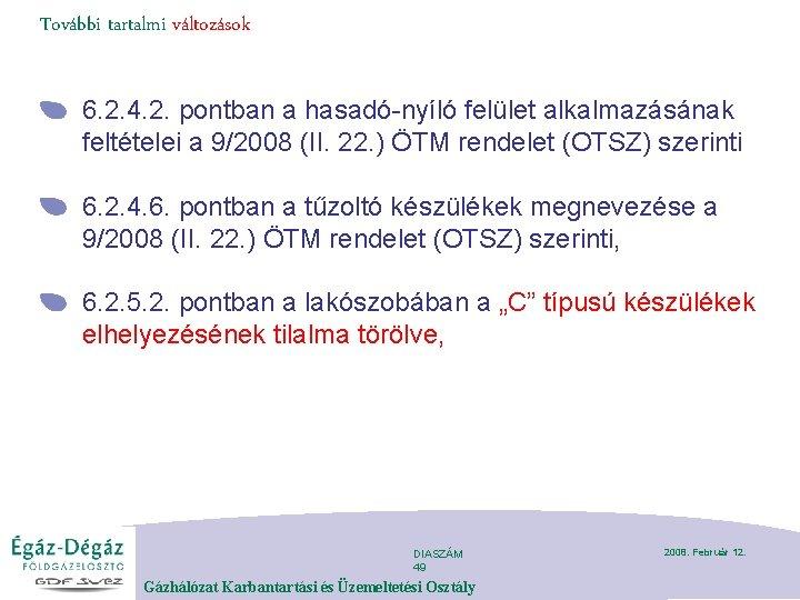 További tartalmi változások 6. 2. 4. 2. pontban a hasadó-nyíló felület alkalmazásának feltételei a