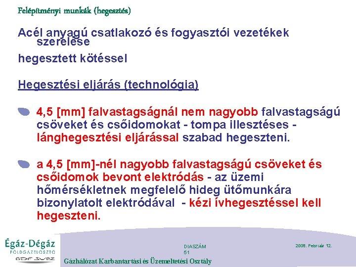 Felépítményi munkák (hegesztés) Acél anyagú csatlakozó és fogyasztói vezetékek szerelése hegesztett kötéssel Hegesztési eljárás