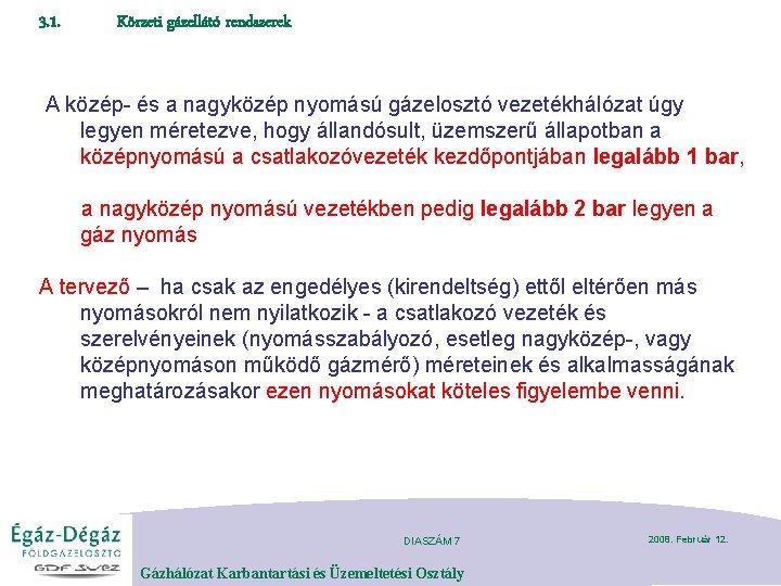 3. 1. Körzeti gázellátó rendszerek A közép- és a nagyközép nyomású gázelosztó vezetékhálózat úgy