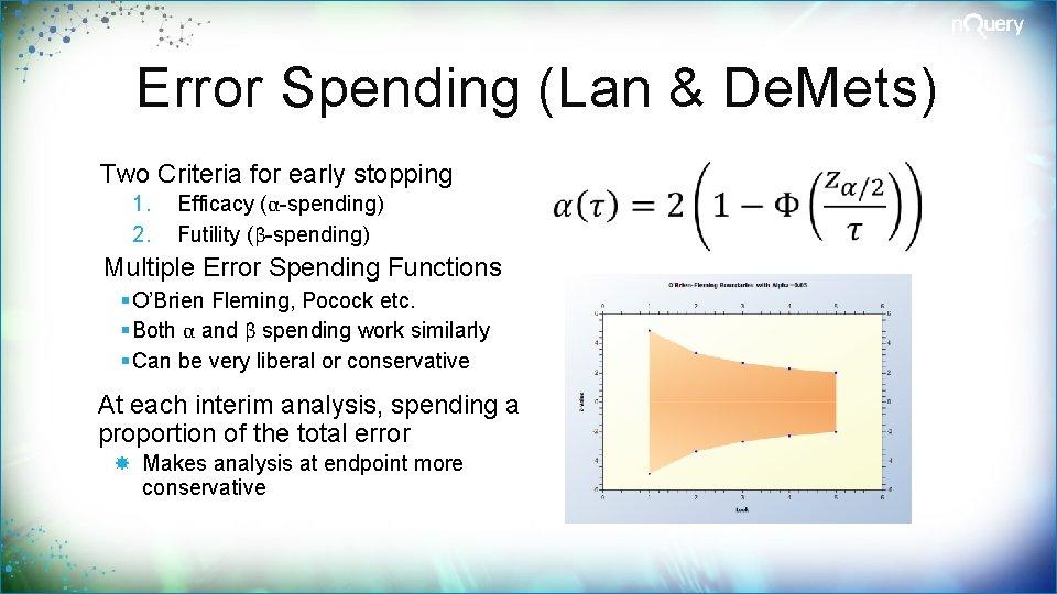 Error Spending (Lan & De. Mets) Two Criteria for early stopping 1. 2. Efficacy