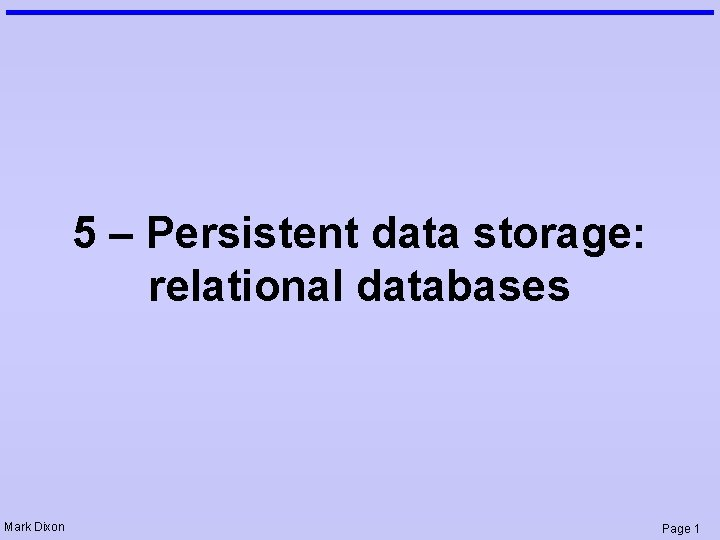 5 – Persistent data storage: relational databases Mark Dixon Page 1