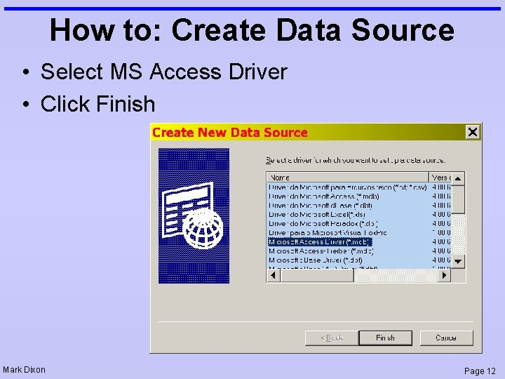 How to: Create Data Source • Select MS Access Driver • Click Finish Mark