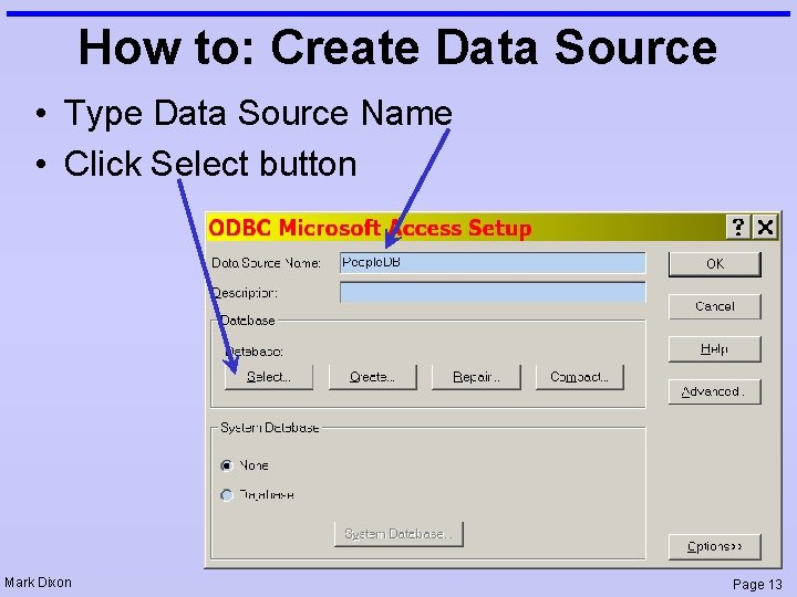 How to: Create Data Source • Type Data Source Name • Click Select button