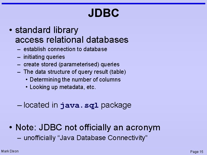 JDBC • standard library access relational databases – – establish connection to database initiating