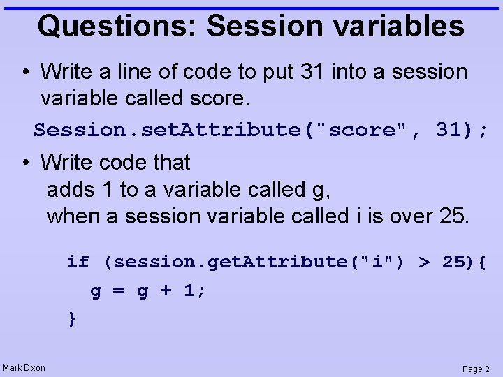 Questions: Session variables • Write a line of code to put 31 into a