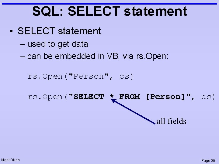 SQL: SELECT statement • SELECT statement – used to get data – can be