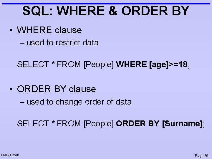 SQL: WHERE & ORDER BY • WHERE clause – used to restrict data SELECT