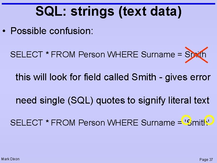 SQL: strings (text data) • Possible confusion: SELECT * FROM Person WHERE Surname =