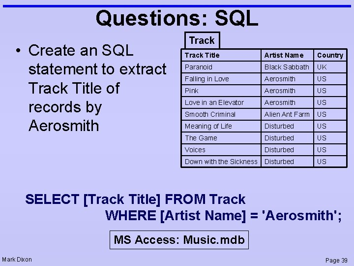 Questions: SQL • Create an SQL statement to extract Track Title of records by