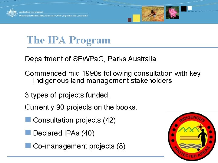 The IPA Program Department of SEWPa. C, Parks Australia Commenced mid 1990 s following