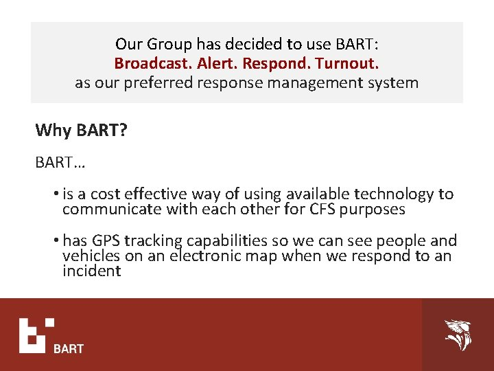 Our Group has decided to use BART: Broadcast. Alert. Respond. Turnout. as our preferred