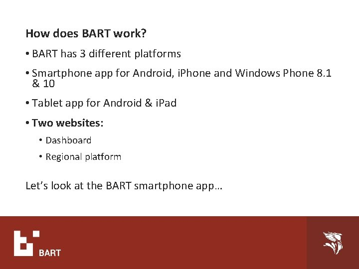 How does BART work? • BART has 3 different platforms • Smartphone app for