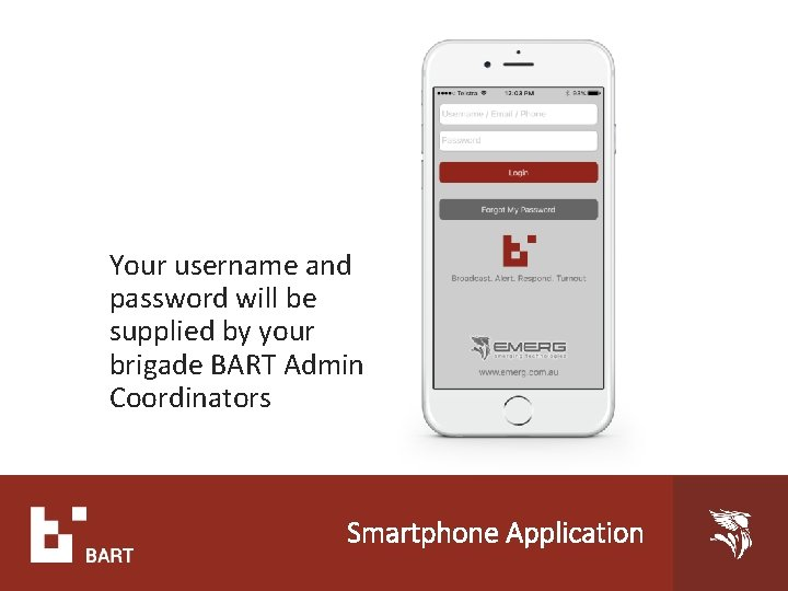Your username and password will be supplied by your brigade BART Admin Coordinators Smartphone