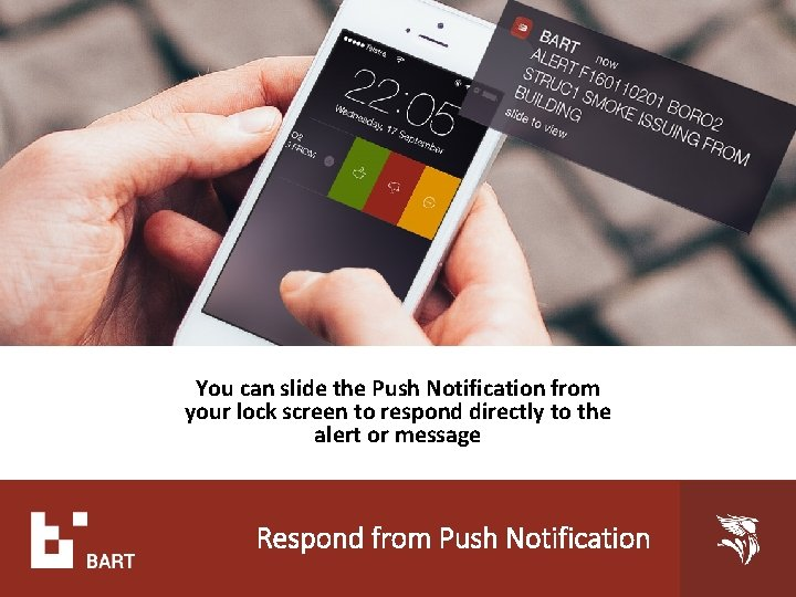 You can slide the Push Notification from your lock screen to respond directly to