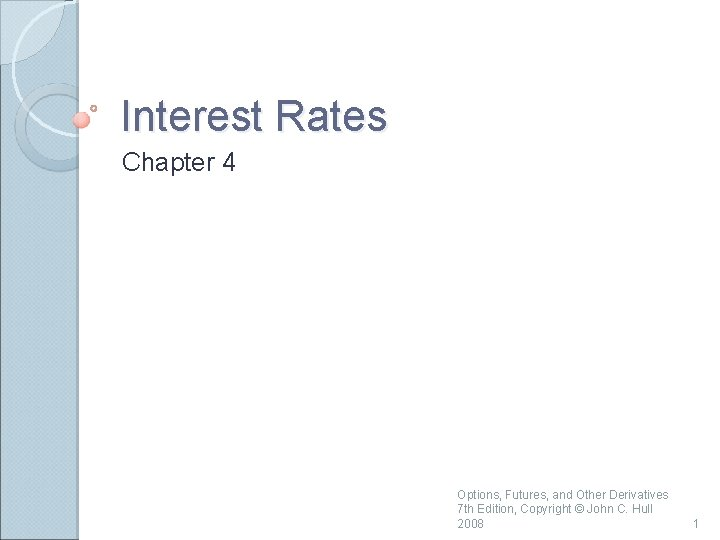 Interest Rates Chapter 4 Options, Futures, and Other Derivatives 7 th Edition, Copyright ©