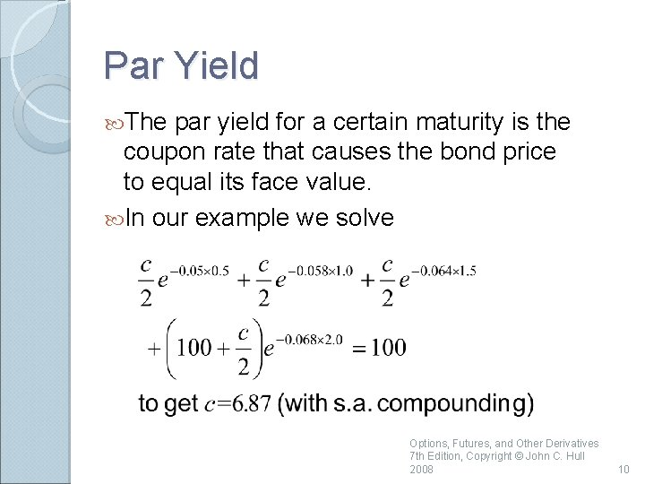 Par Yield The par yield for a certain maturity is the coupon rate that