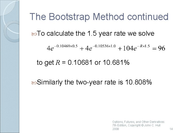 The Bootstrap Method continued To calculate the 1. 5 year rate we solve to