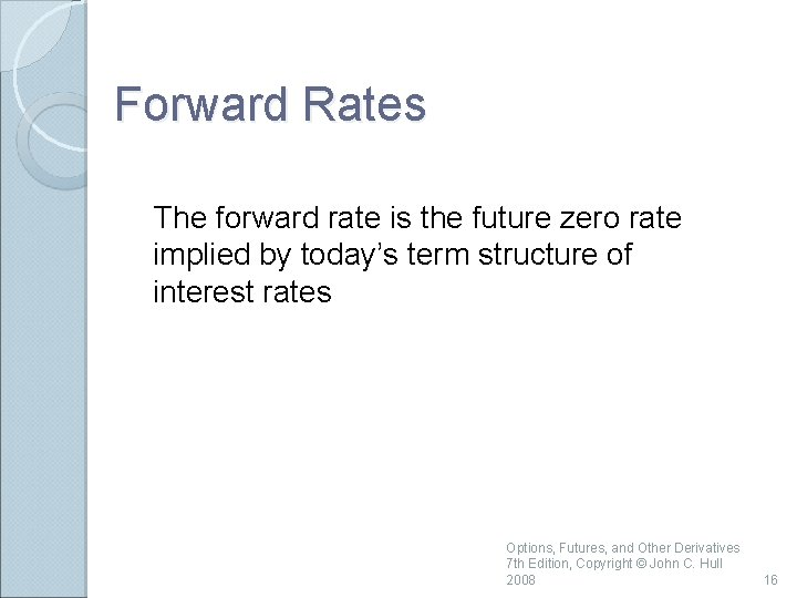 Forward Rates The forward rate is the future zero rate implied by today's term