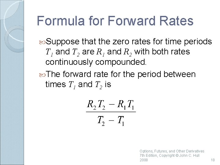 Formula for Forward Rates Suppose that the zero rates for time periods T 1