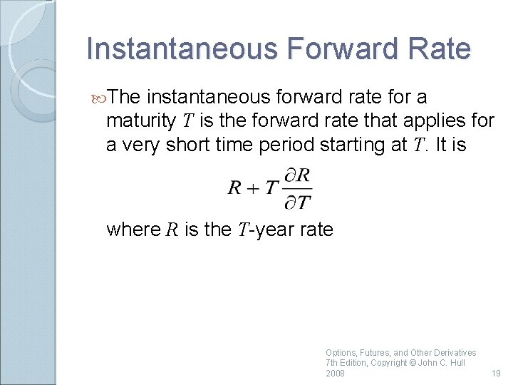 Instantaneous Forward Rate The instantaneous forward rate for a maturity T is the forward