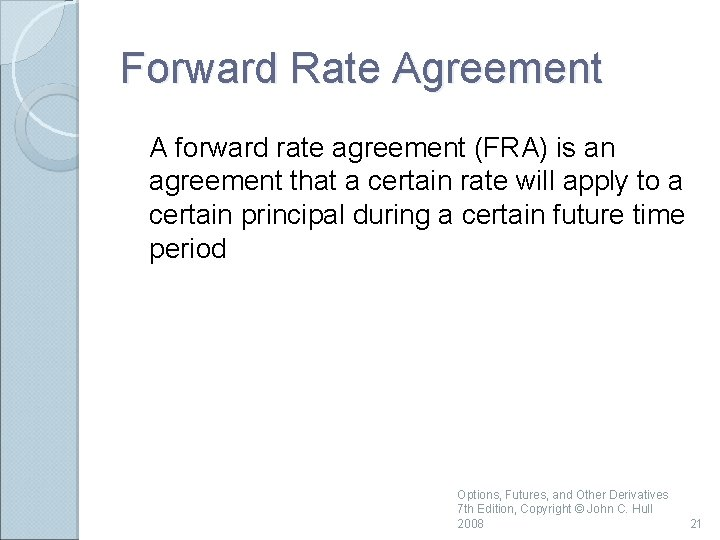 Forward Rate Agreement A forward rate agreement (FRA) is an agreement that a certain