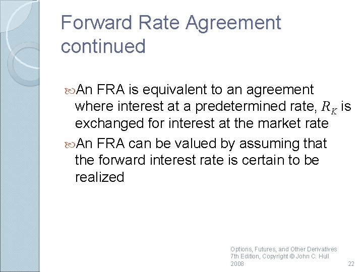 Forward Rate Agreement continued An FRA is equivalent to an agreement where interest at