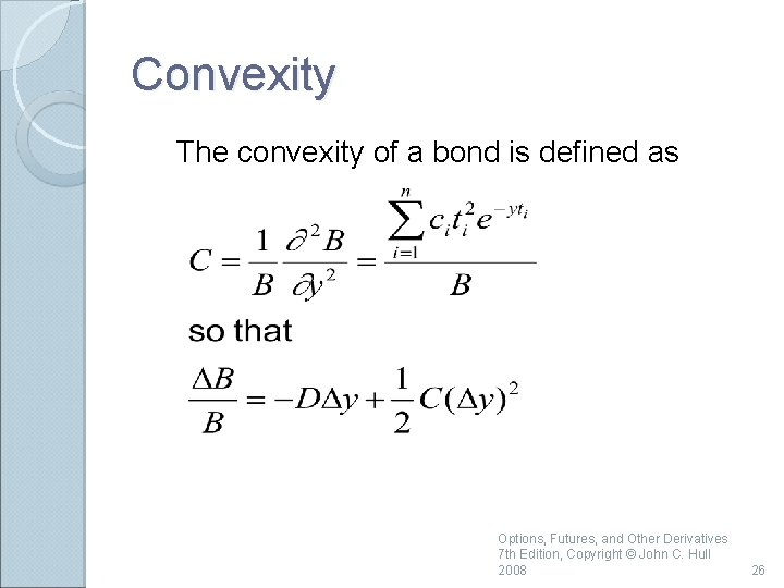 Convexity The convexity of a bond is defined as Options, Futures, and Other Derivatives