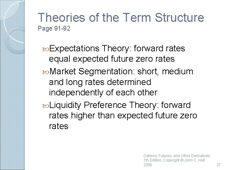Theories of the Term Structure Page 91 -92 Expectations Theory: forward rates equal expected