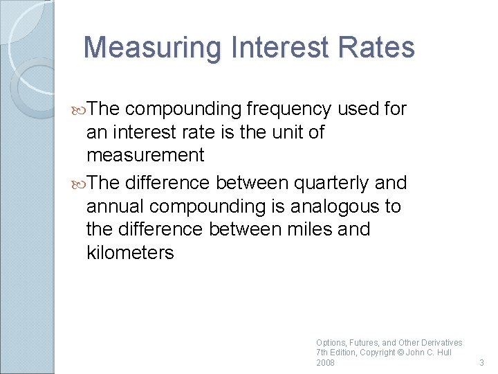 Measuring Interest Rates The compounding frequency used for an interest rate is the unit