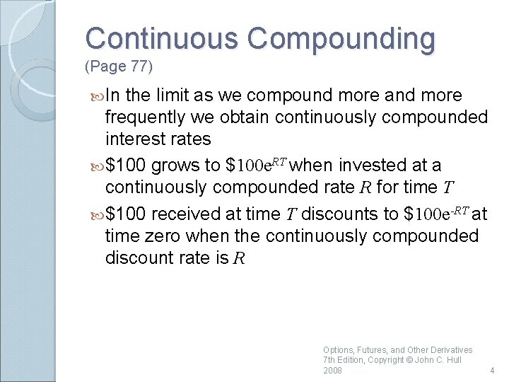 Continuous Compounding (Page 77) In the limit as we compound more and more frequently